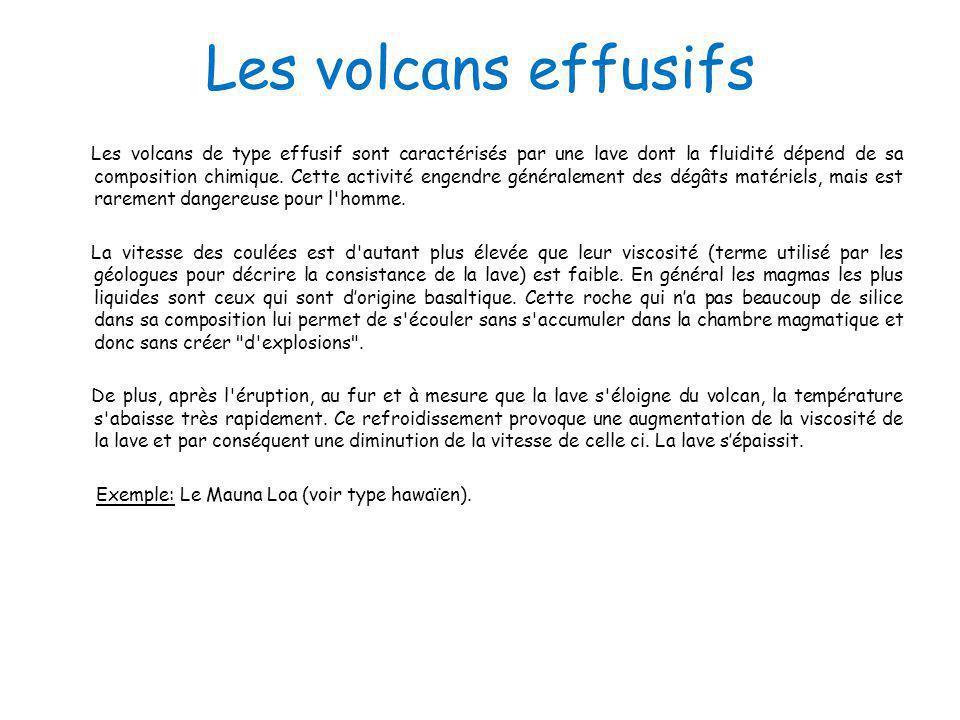 Les volcans effusifs Les volcans de type effusif sont caractérisés par une lave dont la fluidité dépend de sa composition chimique. Cette activité eng