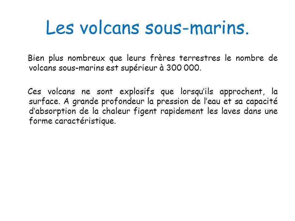 Les volcans sous-marins. Bien plus nombreux que leurs frères terrestres le nombre de volcans sous-marins est supérieur à 300 000. Ces volcans ne sont