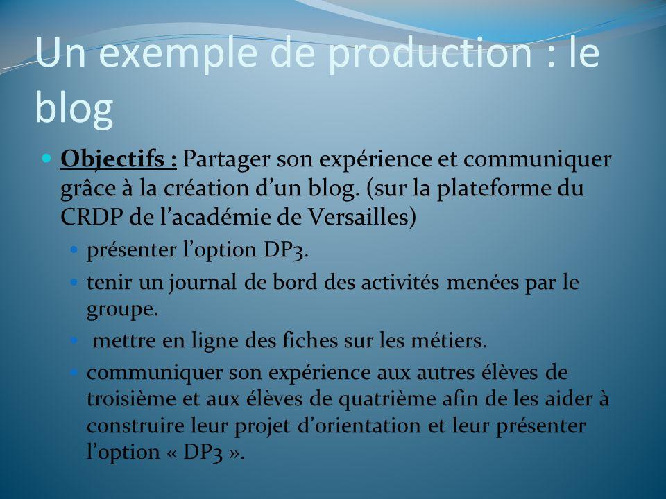 Un exemple de production : le blog Objectifs : Partager son expérience et communiquer grâce à la création dun blog. (sur la plateforme du CRDP de laca