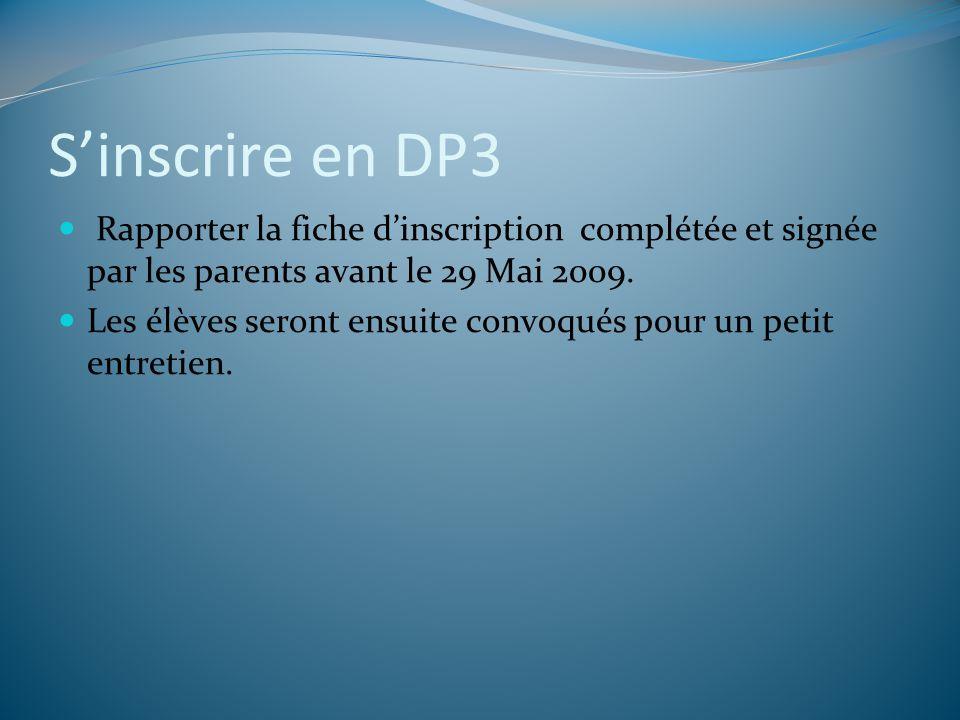 Sinscrire en DP3 Rapporter la fiche dinscription complétée et signée par les parents avant le 29 Mai 2009. Les élèves seront ensuite convoqués pour un