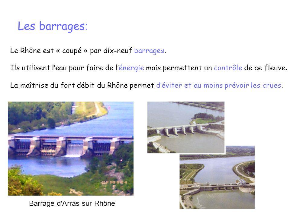 Les barrages : Le Rhône est « coupé » par dix-neuf barrages. Ils utilisent leau pour faire de lénergie mais permettent un contrôle de ce fleuve. La ma