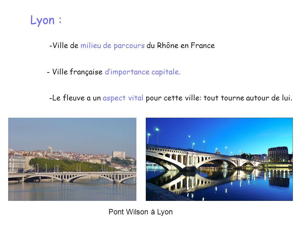 Lyon : -Le fleuve a un aspect vital pour cette ville: tout tourne autour de lui. -Ville de milieu de parcours du Rhône en France - Ville française dim