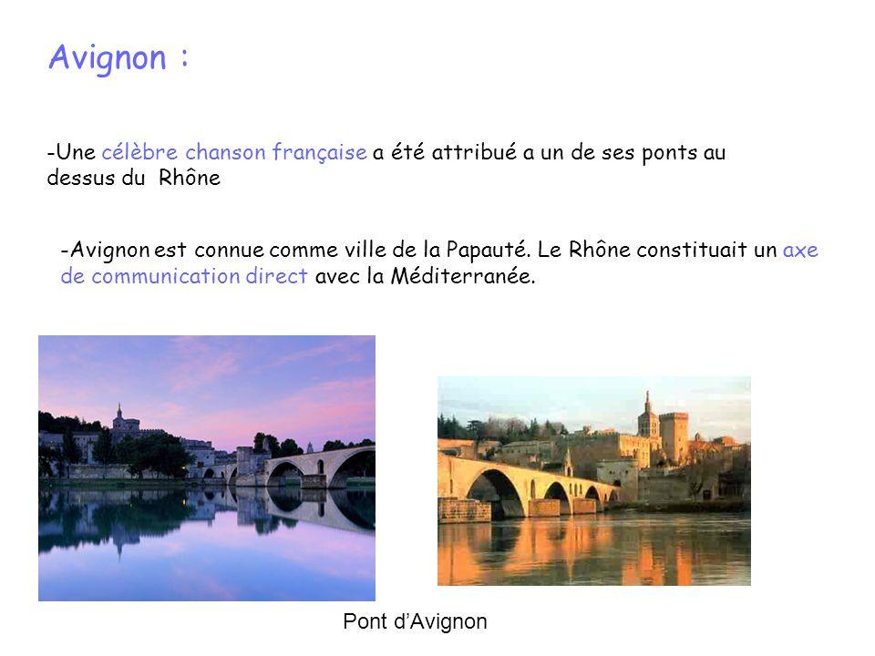 Avignon : -Une célèbre chanson française a été attribué a un de ses ponts au dessus du Rhône -Avignon est connue comme ville de la Papauté. Le Rhône c