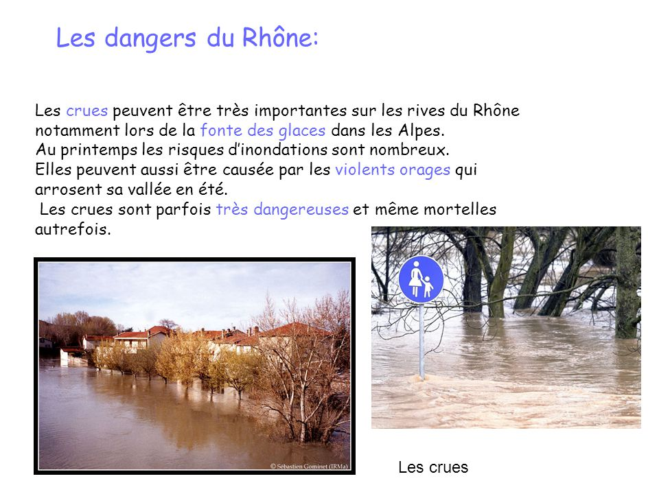 Les dangers du Rhône: Les crues peuvent être très importantes sur les rives du Rhône notamment lors de la fonte des glaces dans les Alpes. Au printemp