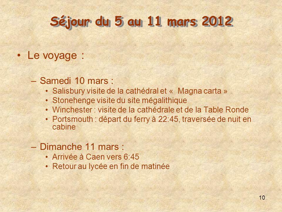 10 Séjour du 5 au 11 mars 2012 Séjour du 5 au 11 mars 2012 Le voyage : –Samedi 10 mars : Salisbury visite de la cathédral et « Magna carta » Stoneheng