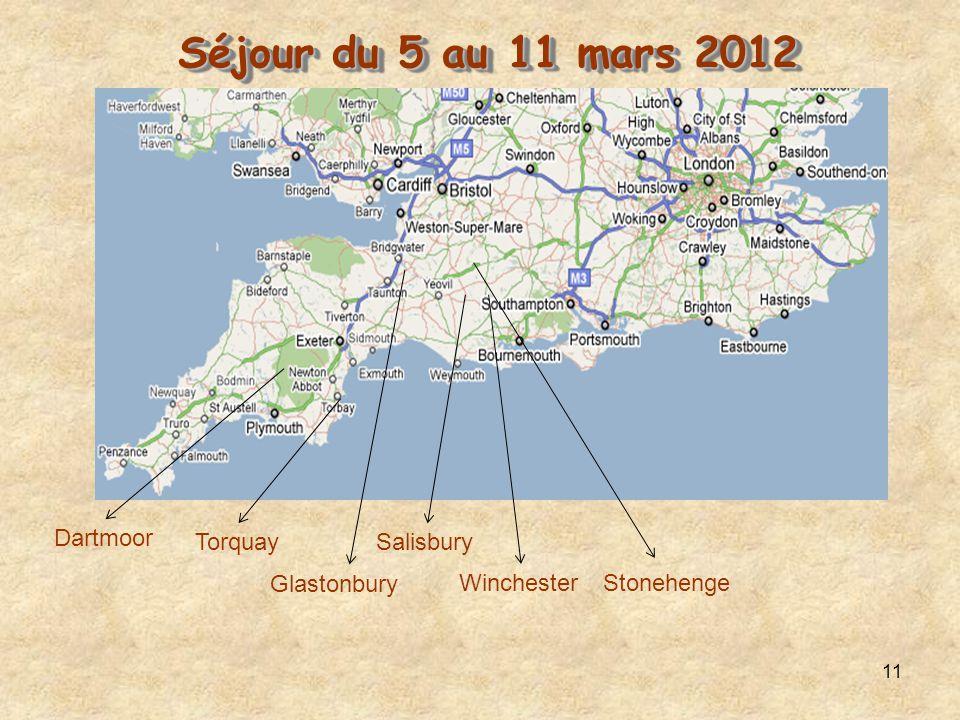 11 Séjour du 5 au 11 mars 2012 Séjour du 5 au 11 mars 2012 StonehengeWinchester Glastonbury Salisbury Torquay Dartmoor
