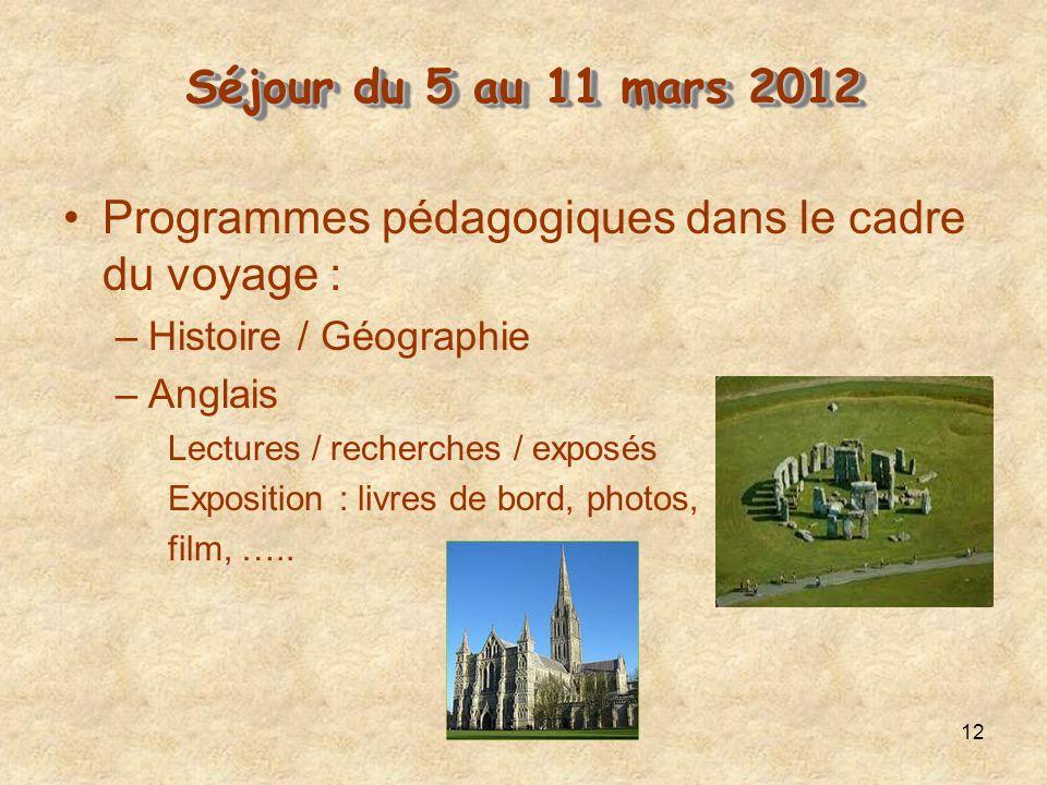 12 Séjour du 5 au 11 mars 2012 Séjour du 5 au 11 mars 2012 Programmes pédagogiques dans le cadre du voyage : –Histoire / Géographie –Anglais Lectures