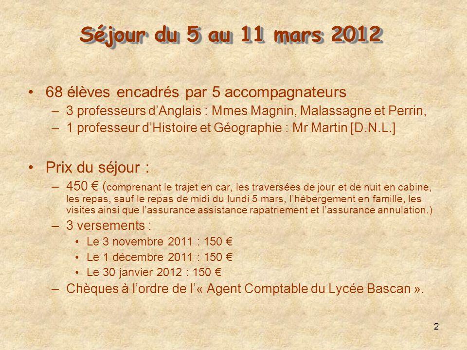 2 Séjour du 5 au 11 mars 2012 Séjour du 5 au 11 mars 2012 68 élèves encadrés par 5 accompagnateurs –3 professeurs dAnglais : Mmes Magnin, Malassagne e