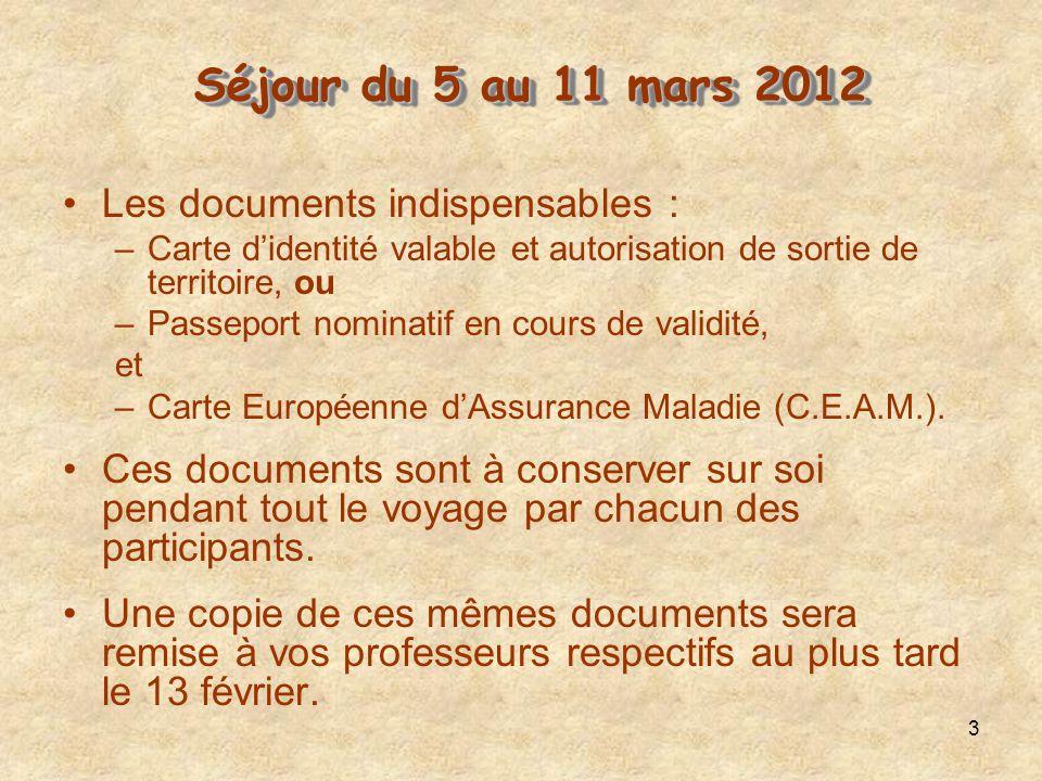 3 Séjour du 5 au 11 mars 2012 Séjour du 5 au 11 mars 2012 Les documents indispensables : –Carte didentité valable et autorisation de sortie de territoire, ou –Passeport nominatif en cours de validité, et –Carte Européenne dAssurance Maladie (C.E.A.M.).