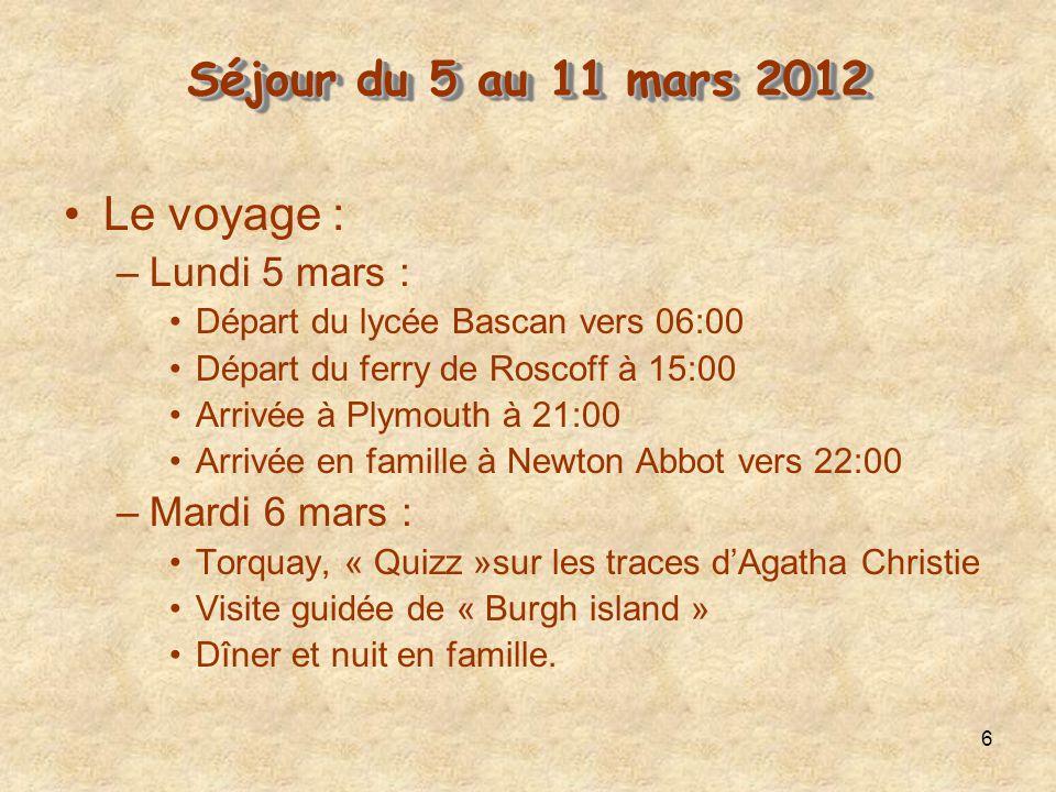 6 Le voyage : –Lundi 5 mars : Départ du lycée Bascan vers 06:00 Départ du ferry de Roscoff à 15:00 Arrivée à Plymouth à 21:00 Arrivée en famille à Newton Abbot vers 22:00 –Mardi 6 mars : Torquay, « Quizz »sur les traces dAgatha Christie Visite guidée de « Burgh island » Dîner et nuit en famille.