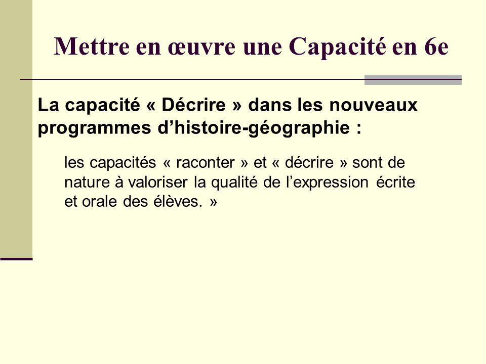 Mettre en œuvre une Capacité en 6e La capacité « Décrire » dans les nouveaux programmes dhistoire-géographie : les capacités « raconter » et « décrire