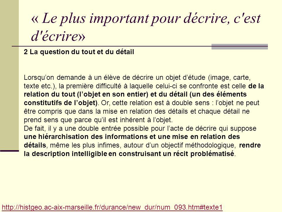 « Le plus important pour décrire, c'est d'écrire» http://histgeo.ac-aix-marseille.fr/durance/new_dur/num_093.htm#texte1 2 La question du tout et du dé
