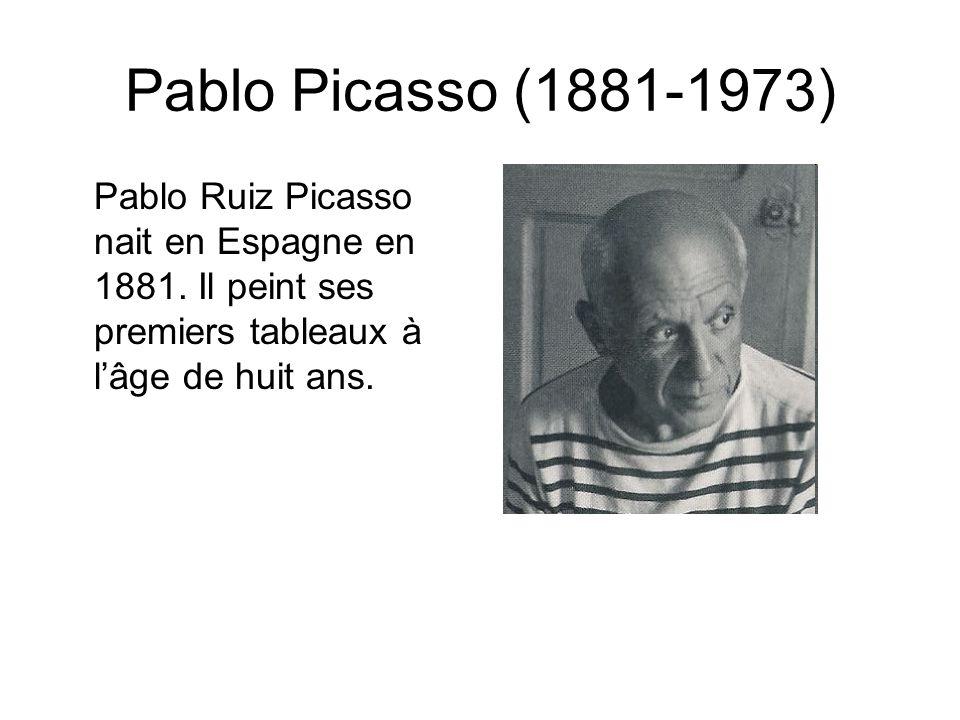 Pablo Picasso (1881-1973) Pablo Ruiz Picasso nait en Espagne en 1881. Il peint ses premiers tableaux à lâge de huit ans.