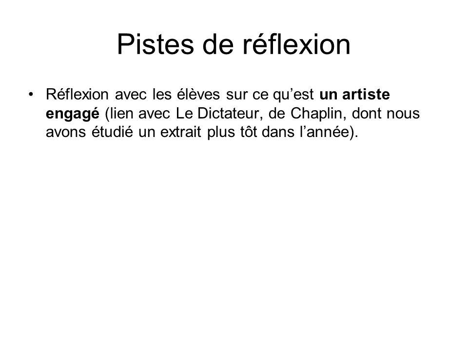 Pistes de réflexion Réflexion avec les élèves sur ce quest un artiste engagé (lien avec Le Dictateur, de Chaplin, dont nous avons étudié un extrait pl