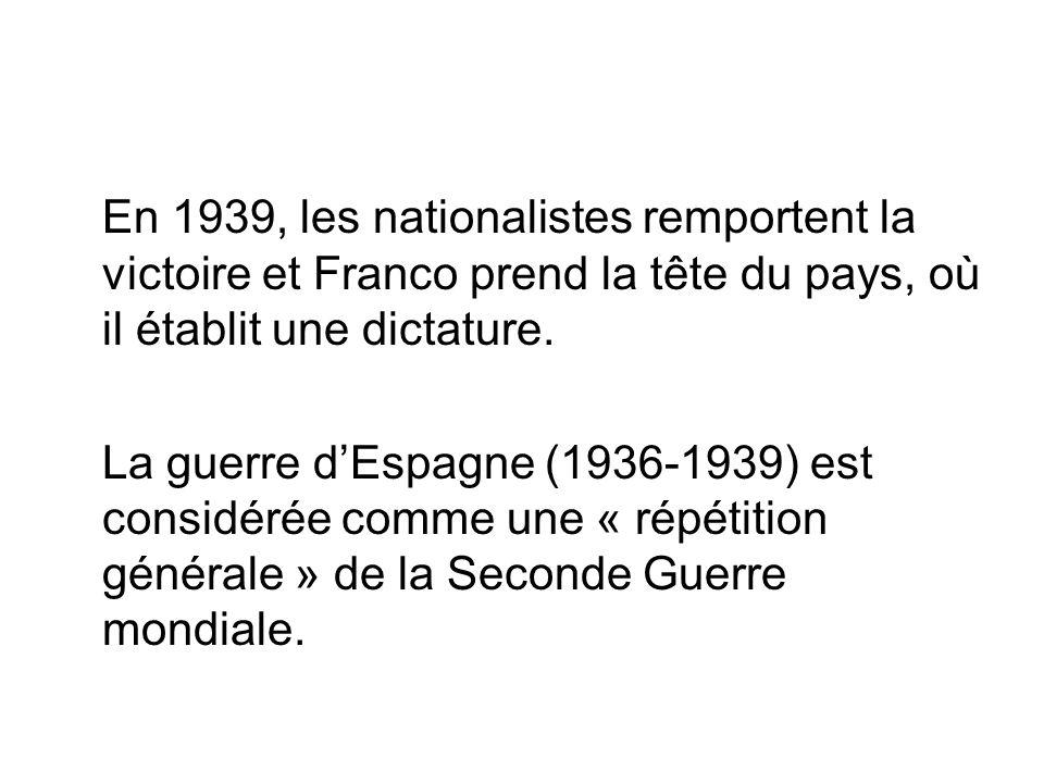 En 1939, les nationalistes remportent la victoire et Franco prend la tête du pays, où il établit une dictature. La guerre dEspagne (1936-1939) est con