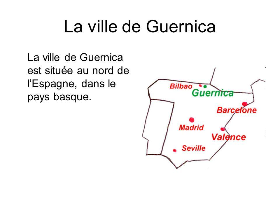La ville de Guernica La ville de Guernica est située au nord de lEspagne, dans le pays basque.