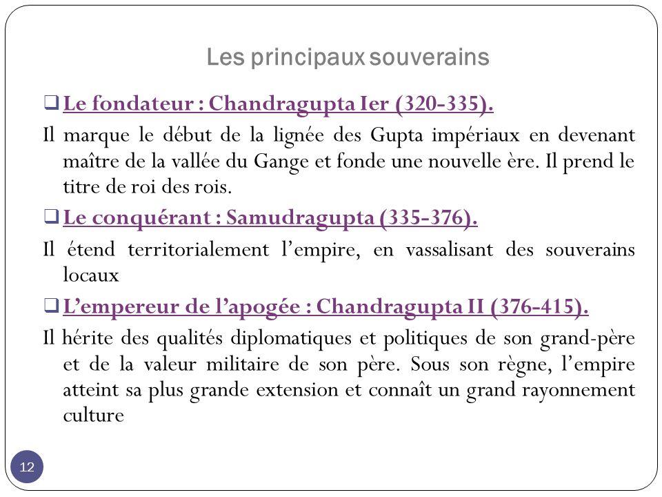 Les principaux souverains Le fondateur : Chandragupta Ier (320-335). Il marque le début de la lignée des Gupta impériaux en devenant maître de la vall