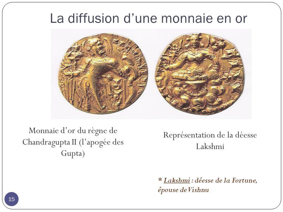La diffusion dune monnaie en or Monnaie dor du règne de Chandragupta II (lapogée des Gupta) Représentation de la déesse Lakshmi * Lakshmi : déesse de la Fortune, épouse de Vishnu 15