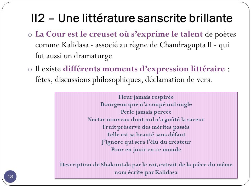 II2 – Une littérature sanscrite brillante o La Cour est le creuset où sexprime le talent de poètes comme Kalidasa - associé au règne de Chandragupta I