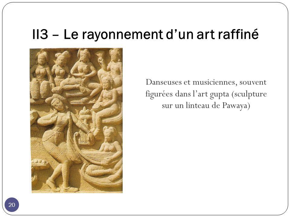 II3 – Le rayonnement dun art raffiné Danseuses et musiciennes, souvent figurées dans lart gupta (sculpture sur un linteau de Pawaya) 20