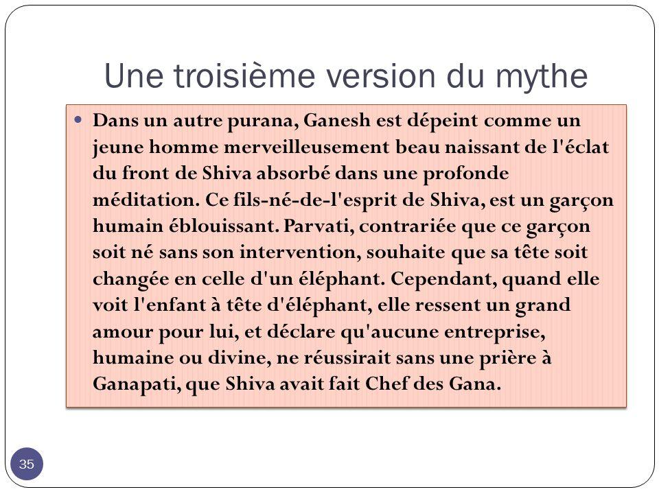 Une troisième version du mythe Dans un autre purana, Ganesh est dépeint comme un jeune homme merveilleusement beau naissant de l'éclat du front de Shi