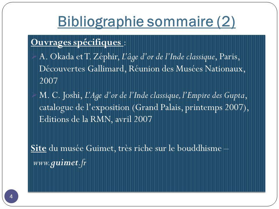 Bibliographie sommaire (2) Ouvrages spécifiques : A. Okada et T. Zéphir, Lâge dor de lInde classique, Paris, Découvertes Gallimard, Réunion des Musées
