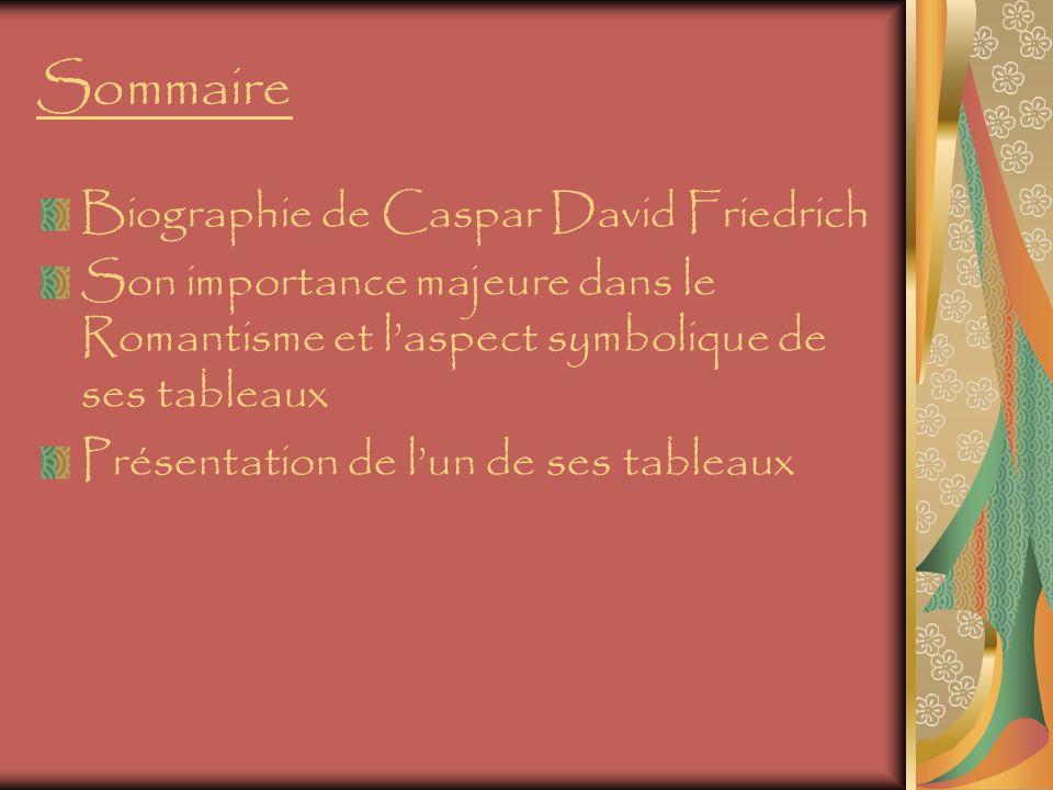Biographie de Caspar David Friedrich Portrait de Friedrich par Gerhard von Kügelgen vers 1810-1820 Caspar David Friedrich né le 5 septembre 1774 à Greifswald en Poméranie suédoise et mort le 7 mai 1840 à Dresde, cest le chef de file de la peinture romantique allemande du XIXe siècle Son enfance est marquée par la mort de ses proches qui entre 1780 et 1791, décèdent un par un.