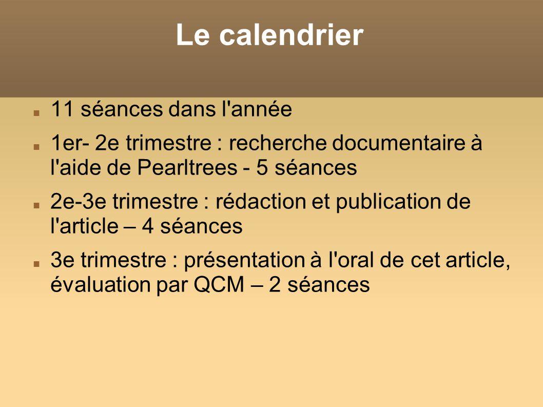 Le calendrier 11 séances dans l année 1er- 2e trimestre : recherche documentaire à l aide de Pearltrees - 5 séances 2e-3e trimestre : rédaction et publication de l article – 4 séances 3e trimestre : présentation à l oral de cet article, évaluation par QCM – 2 séances