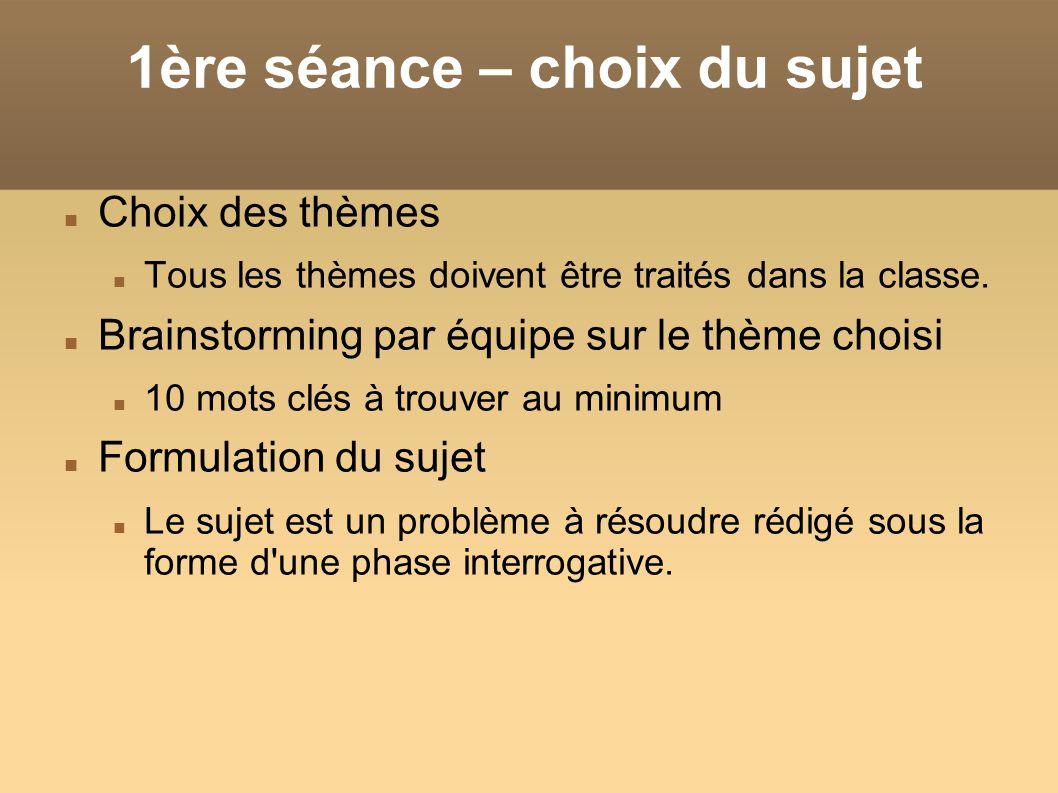 1ère séance – choix du sujet Choix des thèmes Tous les thèmes doivent être traités dans la classe. Brainstorming par équipe sur le thème choisi 10 mot