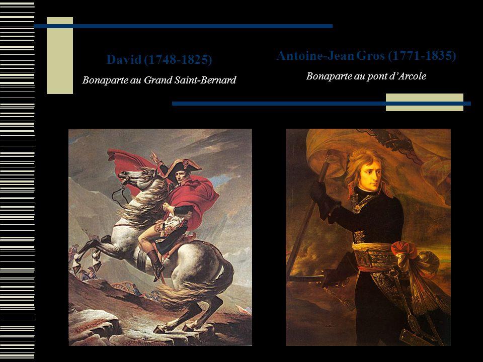 David (1748-1825) Bonaparte au Grand Saint-Bernard Antoine-Jean Gros (1771-1835) Bonaparte au pont dArcole