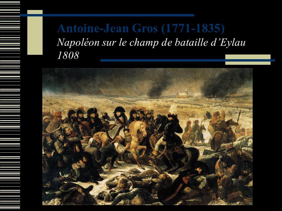 Antoine-Jean Gros (1771-1835) Napoléon sur le champ de bataille dEylau 1808