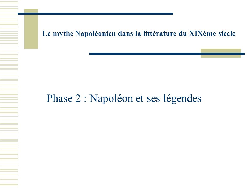 Le mythe Napoléonien dans la littérature du XIXème siècle Phase 2 : Napoléon et ses légendes