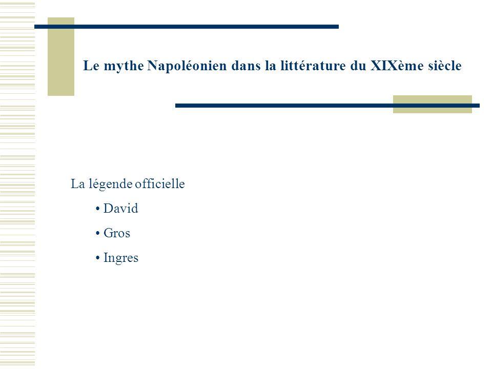 Le mythe Napoléonien dans la littérature du XIXème siècle La légende officielle David Gros Ingres