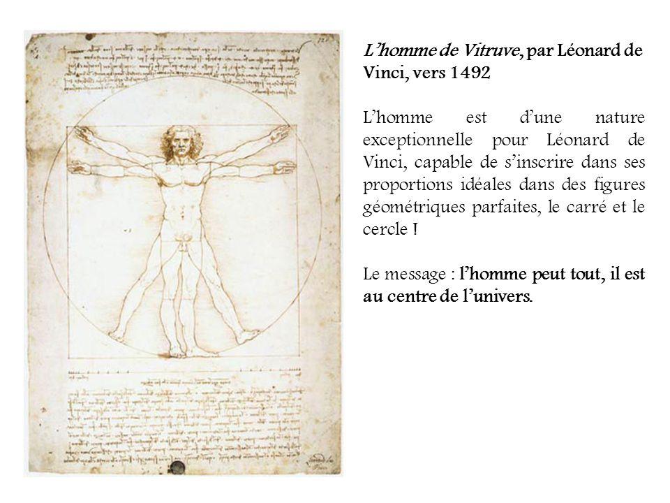 Lhomme de Vitruve, par Léonard de Vinci, vers 1492 Lhomme est dune nature exceptionnelle pour Léonard de Vinci, capable de sinscrire dans ses proportions idéales dans des figures géométriques parfaites, le carré et le cercle .