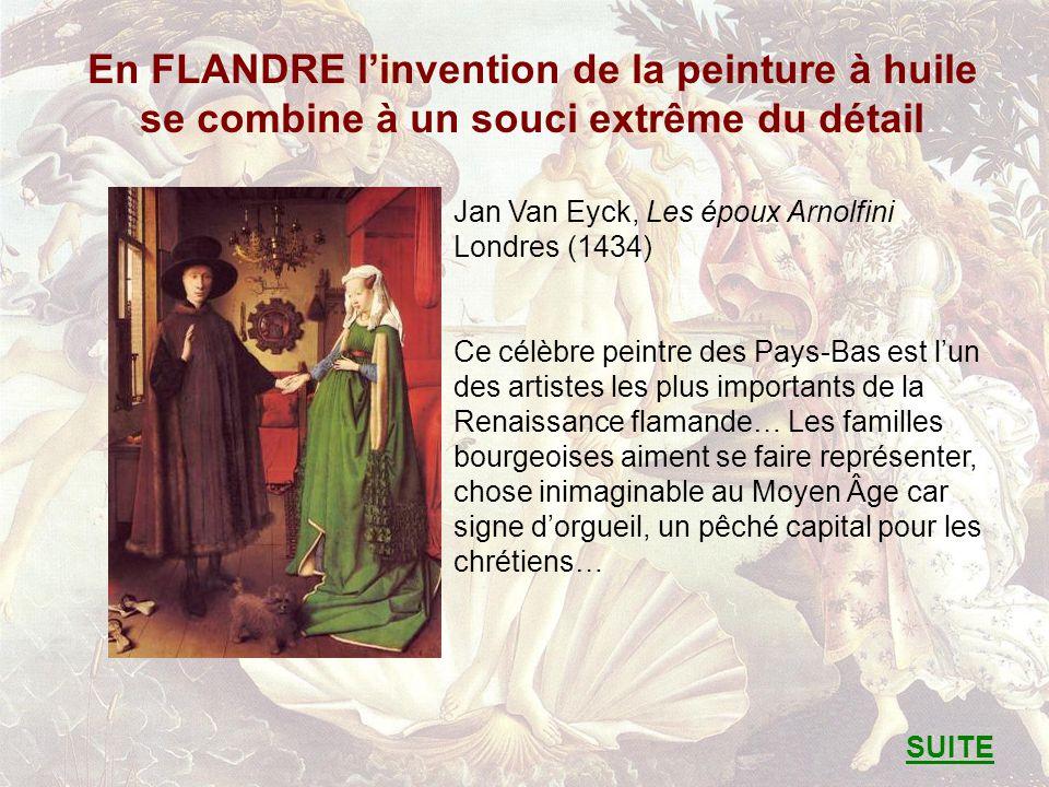 En FLANDRE linvention de la peinture à huile se combine à un souci extrême du détail Jan Van Eyck, Les époux Arnolfini Londres (1434) Ce célèbre peint