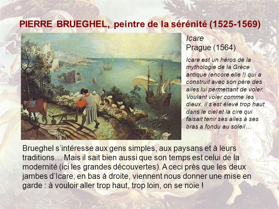 PIERRE BRUEGHEL, peintre de la sérénité (1525-1569) Icare Prague (1564) Icare est un héros de la mythologie de la Grèce antique (encore elle !) qui a