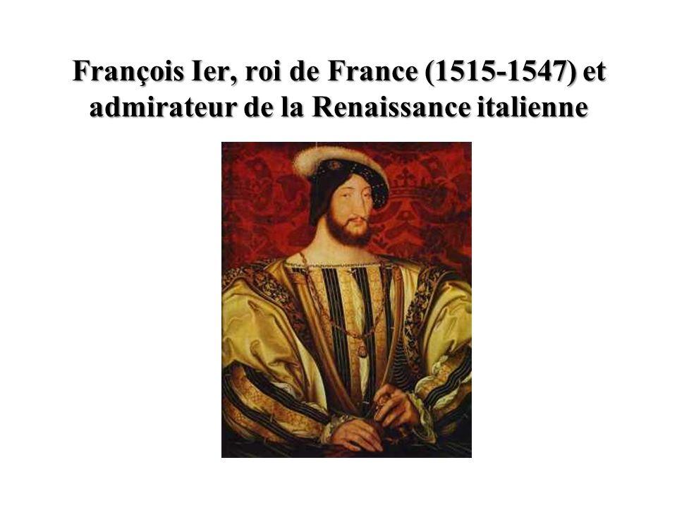 François Ier, roi de France (1515-1547) et admirateur de la Renaissance italienne