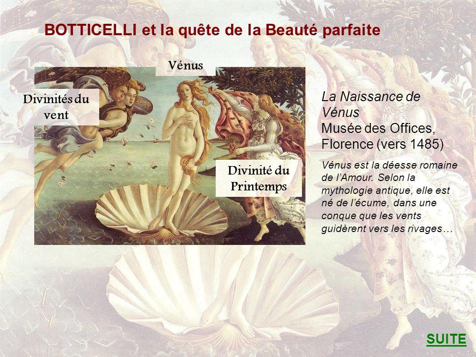 BOTTICELLI et la quête de la Beauté parfaite La Naissance de Vénus Musée des Offices, Florence (vers 1485) Vénus est la déesse romaine de lAmour. Selo