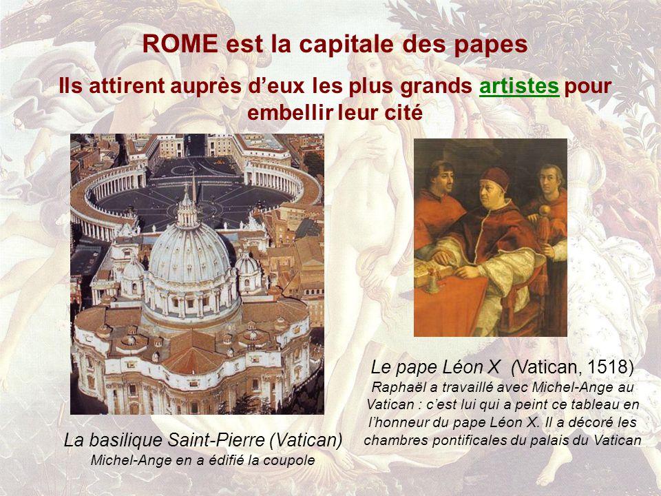 ROME est la capitale des papes Ils attirent auprès deux les plus grands artistes pour embellir leur citéartistes La basilique Saint-Pierre (Vatican) M