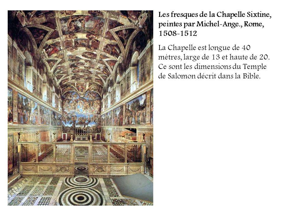 Les fresques de la Chapelle Sixtine, peintes par Michel-Ange., Rome, 1508-1512 La Chapelle est longue de 40 mètres, large de 13 et haute de 20. Ce son
