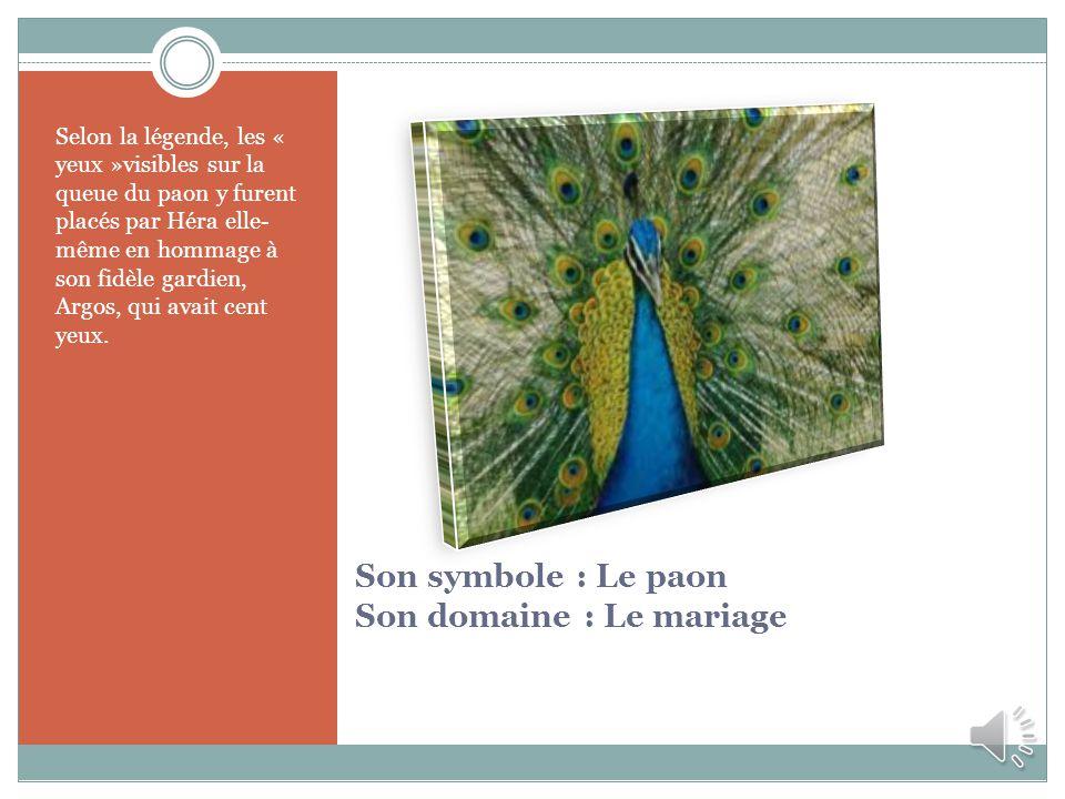 Son symbole : Le paon Son domaine : Le mariage Selon la légende, les « yeux »visibles sur la queue du paon y furent placés par Héra elle- même en homm