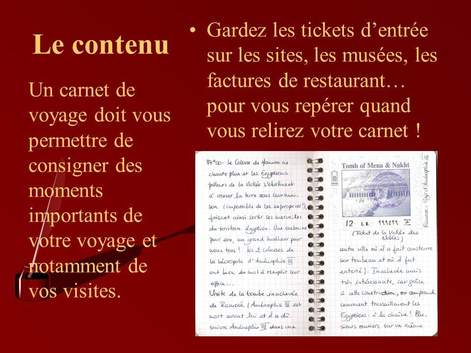 Le contenu Gardez les tickets dentrée sur les sites, les musées, les factures de restaurant… pour vous repérer quand vous relirez votre carnet ! Un ca