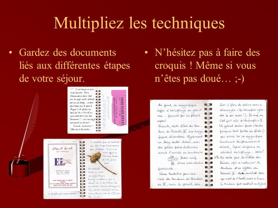 Multipliez les techniques Gardez des documents liés aux différentes étapes de votre séjour. Nhésitez pas à faire des croquis ! Même si vous nêtes pas