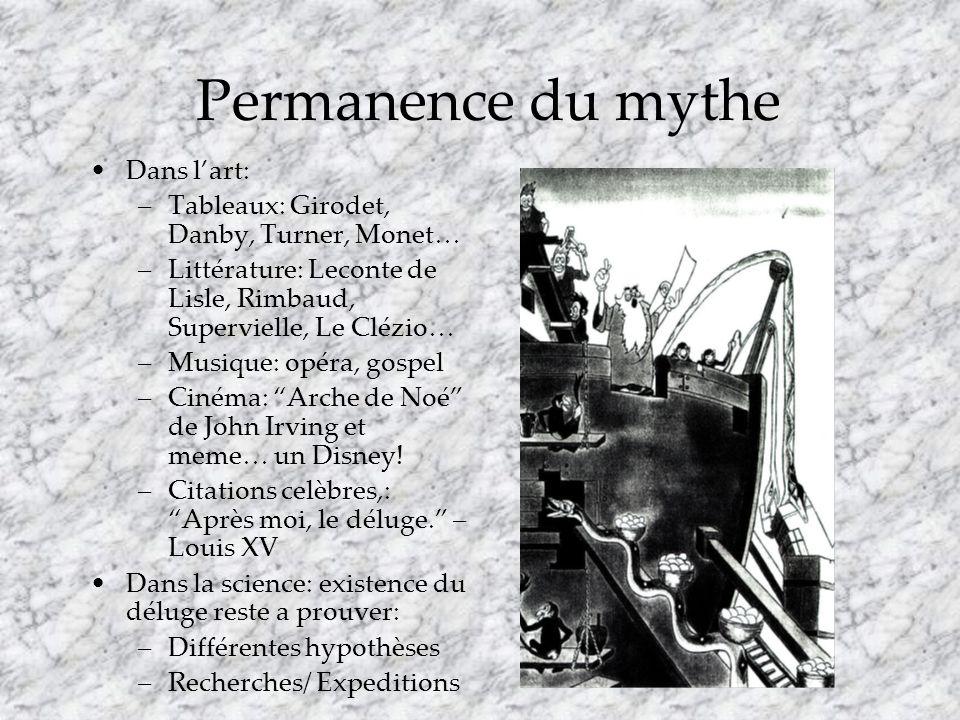 Permanence du mythe Dans lart: –Tableaux: Girodet, Danby, Turner, Monet… –Littérature: Leconte de Lisle, Rimbaud, Supervielle, Le Clézio… –Musique: opéra, gospel –Cinéma: Arche de Noé de John Irving et meme… un Disney.