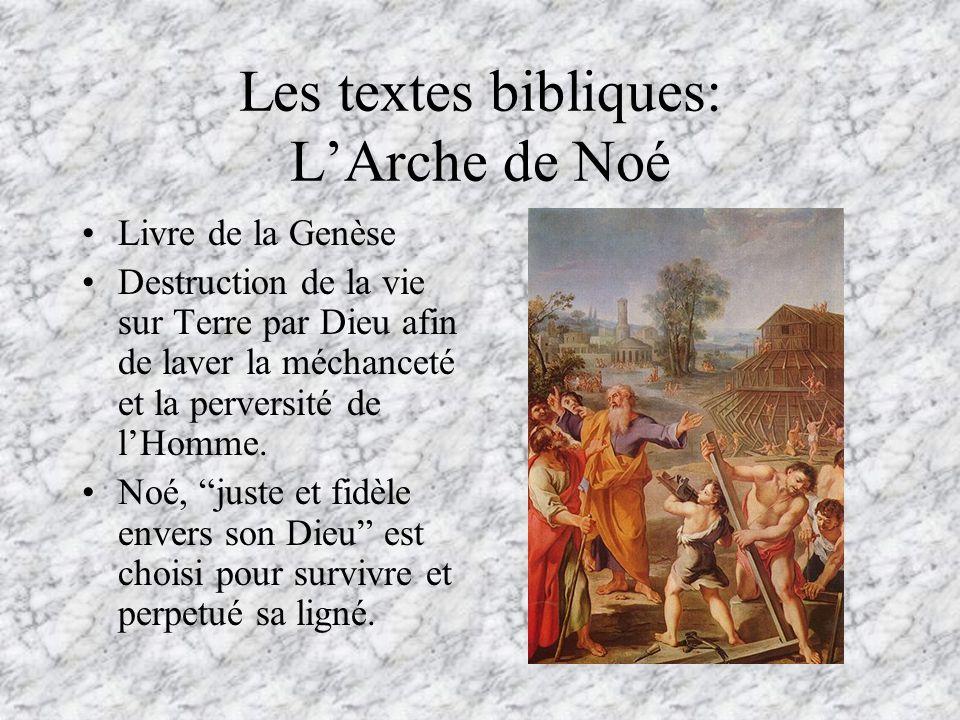 Les textes bibliques: LArche de Noé Livre de la Genèse Destruction de la vie sur Terre par Dieu afin de laver la méchanceté et la perversité de lHomme.
