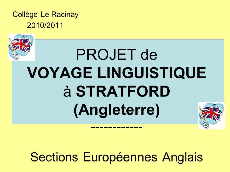 PROJET de VOYAGE LINGUISTIQUE à STRATFORD (Angleterre) ------------ Sections Européennes Anglais Collège Le Racinay 2010/2011