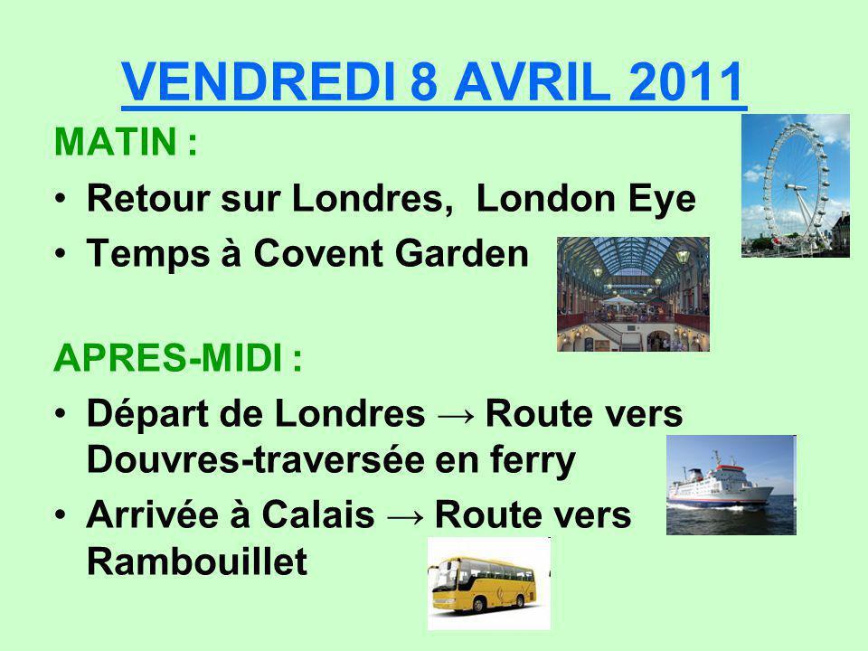 VENDREDI 8 AVRIL 2011 MATIN : Retour sur Londres, London Eye Temps à Covent Garden APRES-MIDI : Départ de Londres Route vers Douvres-traversée en ferr