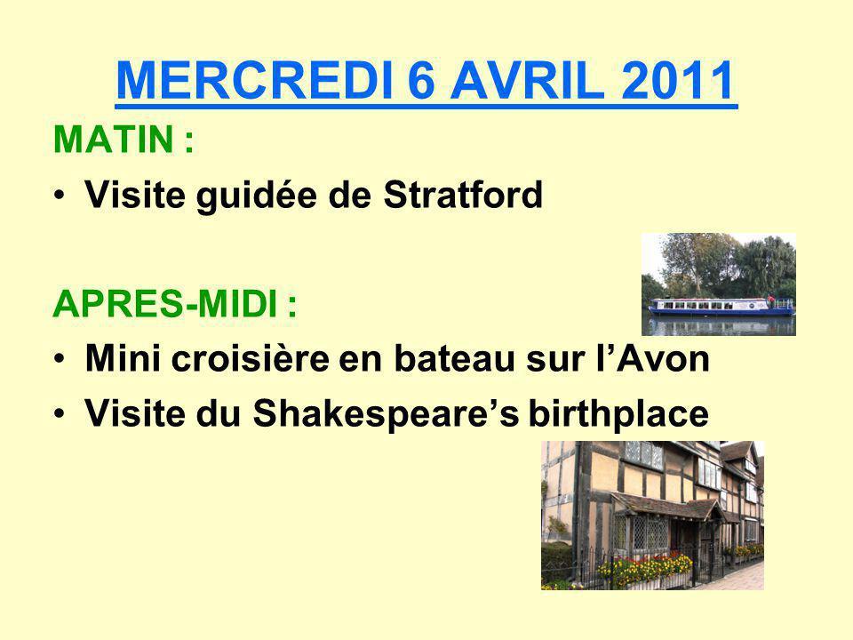 MERCREDI 6 AVRIL 2011 MATIN : Visite guidée de Stratford APRES-MIDI : Mini croisière en bateau sur lAvon Visite du Shakespeares birthplace