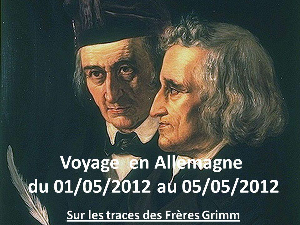 Voyage en Allemagne Sur la route des contes des Frères Grimm du 01/05/2012 au 05/05/2012 Voyage en Allemagne du 01/05/2012 au 05/05/2012 Sur les traces des Frères Grimm