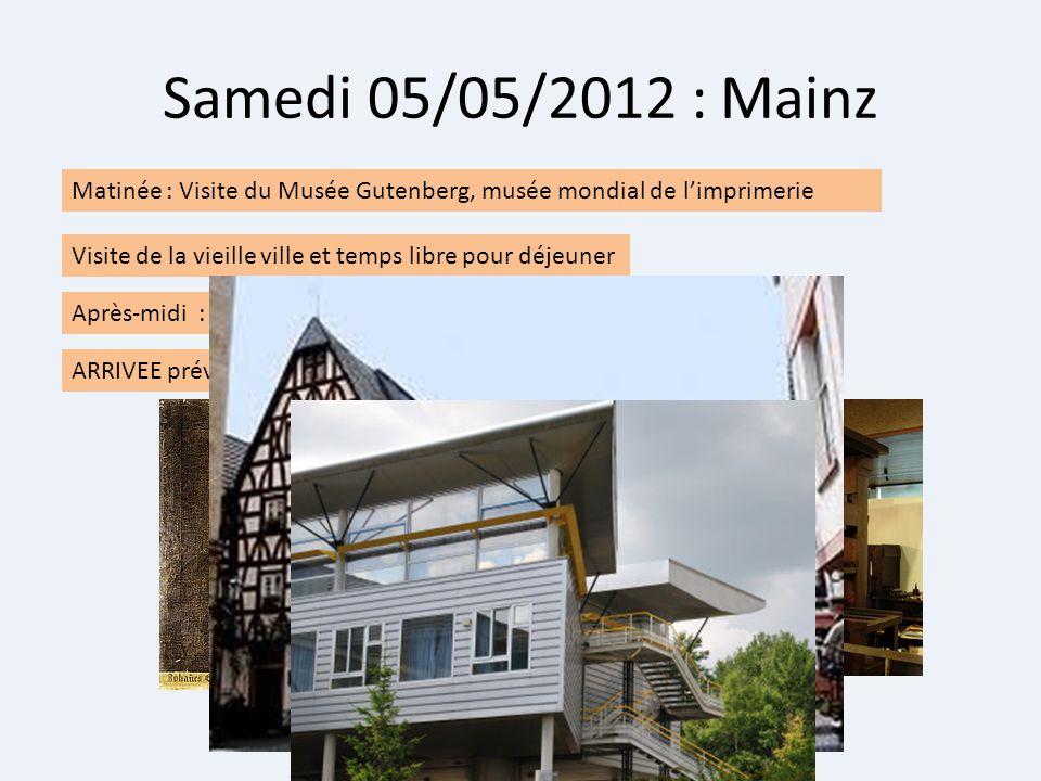 Samedi 05/05/2012 : Mainz Matinée : Visite du Musée Gutenberg, musée mondial de limprimerie Visite de la vieille ville et temps libre pour déjeuner Ap